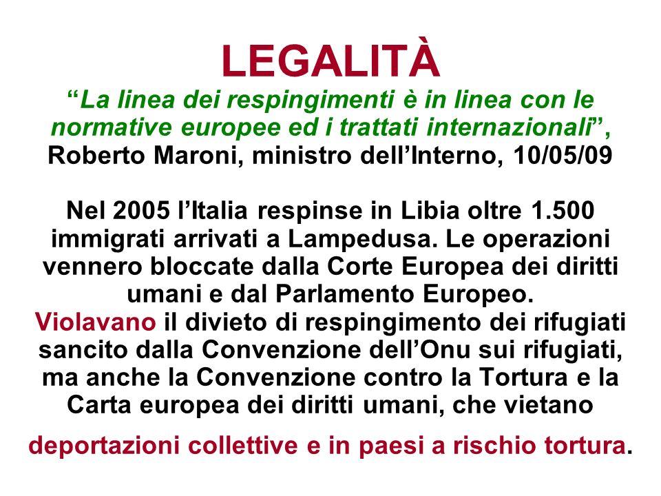 LEGALITÀLa linea dei respingimenti è in linea con le normative europee ed i trattati internazionali, Roberto Maroni, ministro dellInterno, 10/05/09 Ne