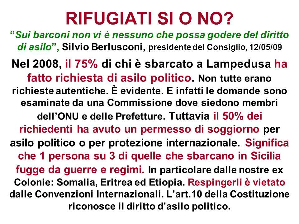 RIFUGIATI SI O NO?Sui barconi non vi è nessuno che possa godere del diritto di asilo, Silvio Berlusconi, presidente del Consiglio, 12/05/09 Nel 2008,