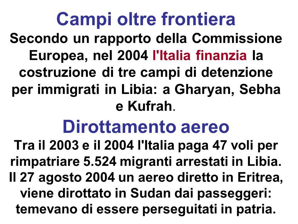 Campi oltre frontiera Secondo un rapporto della Commissione Europea, nel 2004 l'Italia finanzia la costruzione di tre campi di detenzione per immigrat
