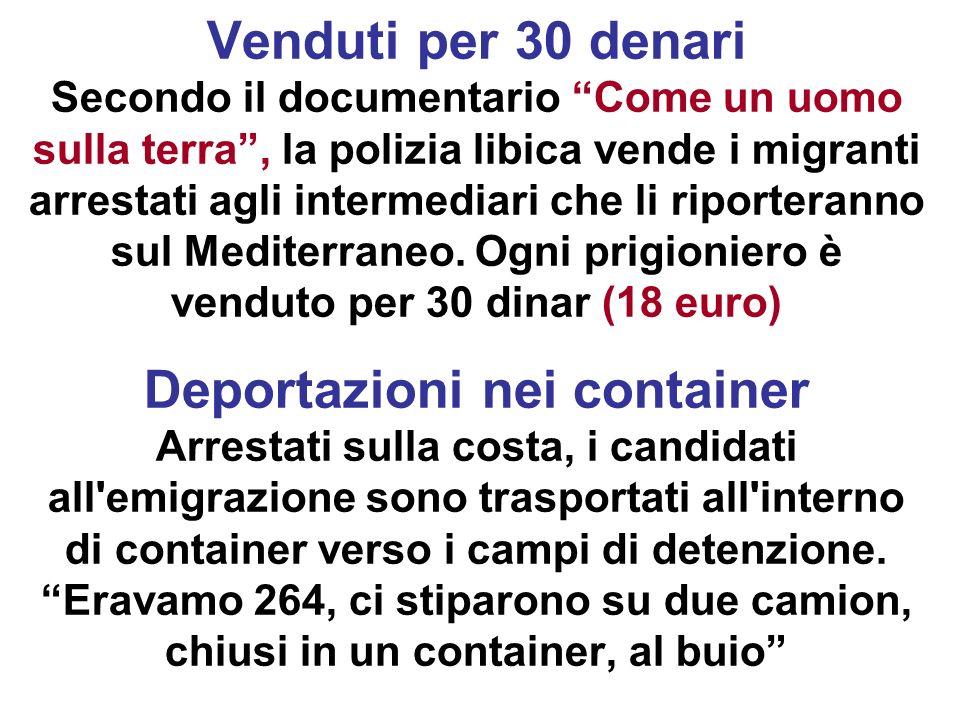 Venduti per 30 denari Secondo il documentario Come un uomo sulla terra, la polizia libica vende i migranti arrestati agli intermediari che li riporter
