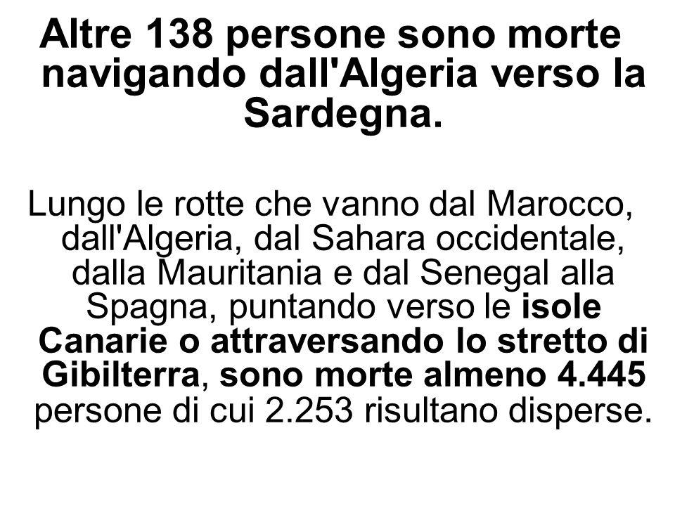 Altre 138 persone sono morte navigando dall'Algeria verso la Sardegna. Lungo le rotte che vanno dal Marocco, dall'Algeria, dal Sahara occidentale, dal
