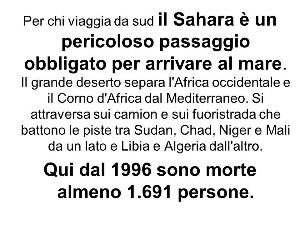 Per chi viaggia da sud il Sahara è un pericoloso passaggio obbligato per arrivare al mare. Il grande deserto separa l'Africa occidentale e il Corno d'