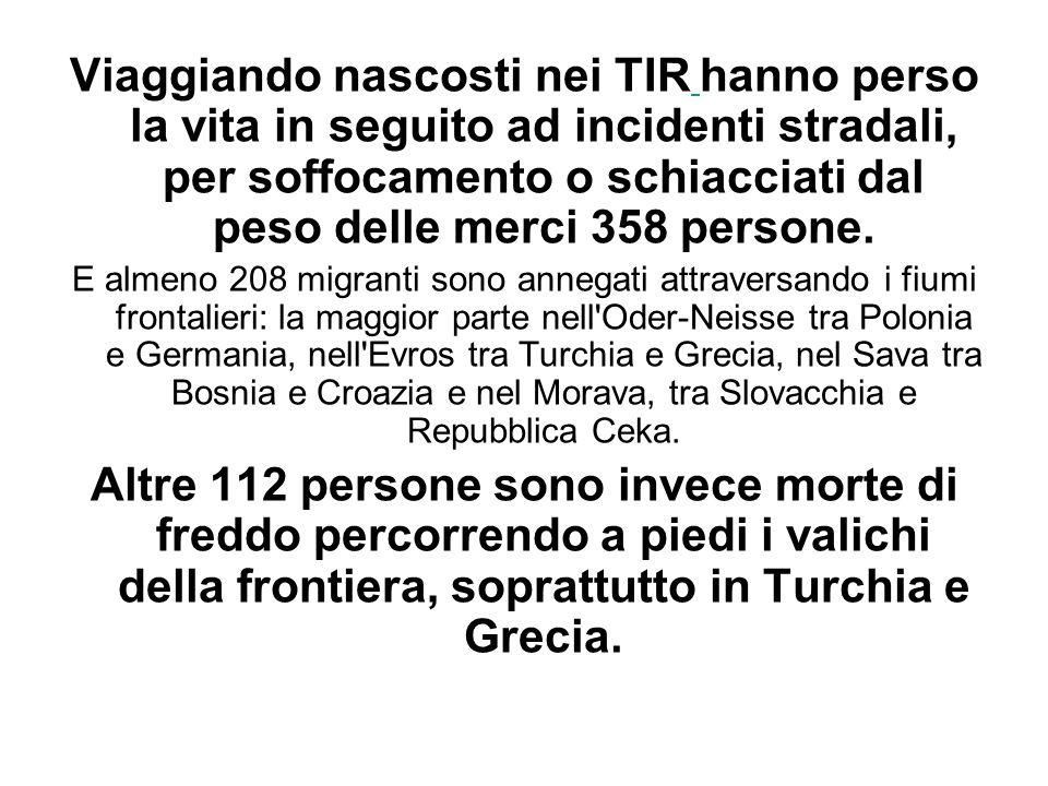 Viaggiando nascosti nei TIR hanno perso la vita in seguito ad incidenti stradali, per soffocamento o schiacciati dal peso delle merci 358 persone. E a