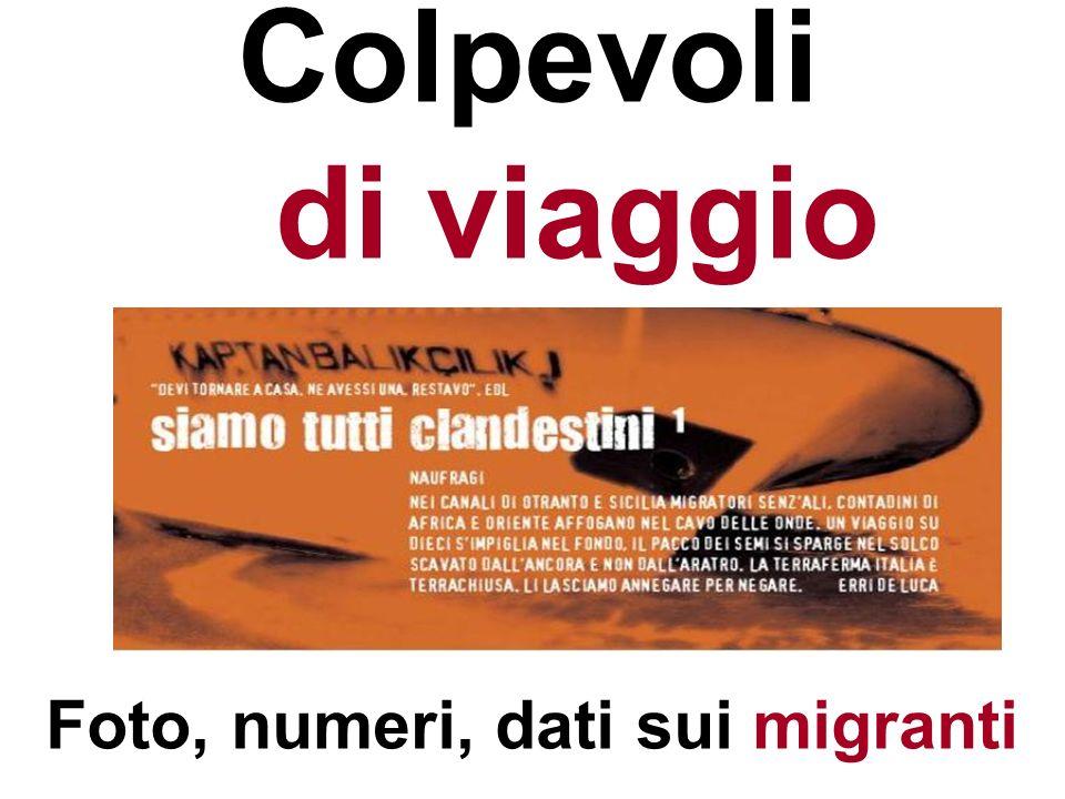 Colpevoli di viaggio Foto, numeri, dati sui migranti