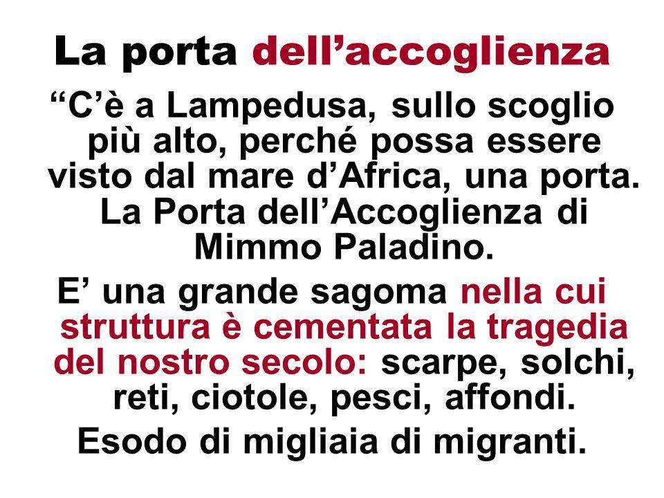La porta dellaccoglienza Cè a Lampedusa, sullo scoglio più alto, perché possa essere visto dal mare dAfrica, una porta. La Porta dellAccoglienza di Mi