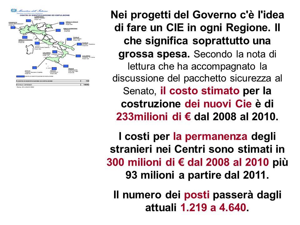 Nei progetti del Governo c'è l'idea di fare un CIE in ogni Regione. Il che significa soprattutto una grossa spesa. Secondo la nota di lettura che ha a