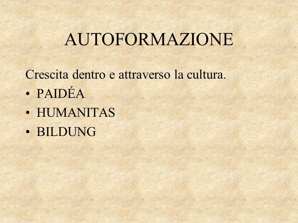 AUTOFORMAZIONE Crescita dentro e attraverso la cultura. PAIDÉA HUMANITAS BILDUNG