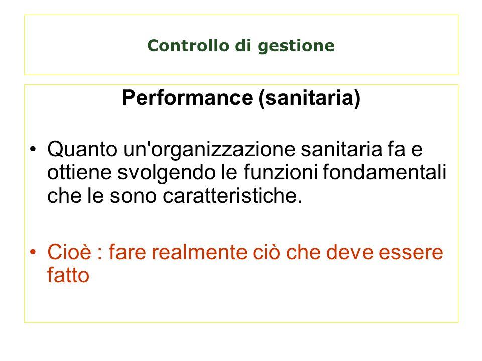 Controllo di gestione Performance (sanitaria) Quanto un'organizzazione sanitaria fa e ottiene svolgendo le funzioni fondamentali che le sono caratteri