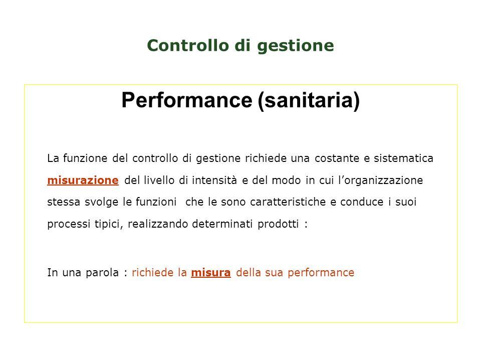 Controllo di gestione Performance (sanitaria) La funzione del controllo di gestione richiede una costante e sistematica misurazione del livello di int