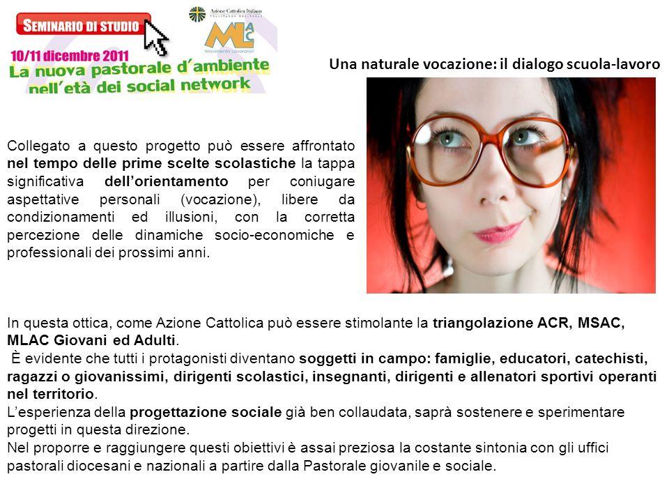In questa ottica, come Azione Cattolica può essere stimolante la triangolazione ACR, MSAC, MLAC Giovani ed Adulti. È evidente che tutti i protagonisti