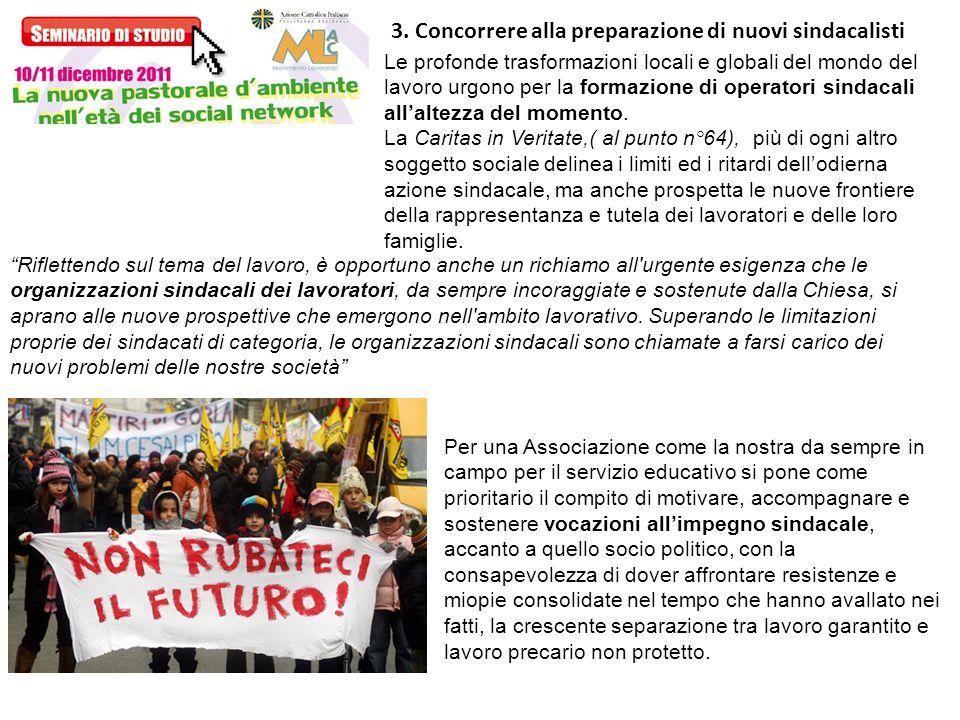 3. Concorrere alla preparazione di nuovi sindacalisti Le profonde trasformazioni locali e globali del mondo del lavoro urgono per la formazione di ope