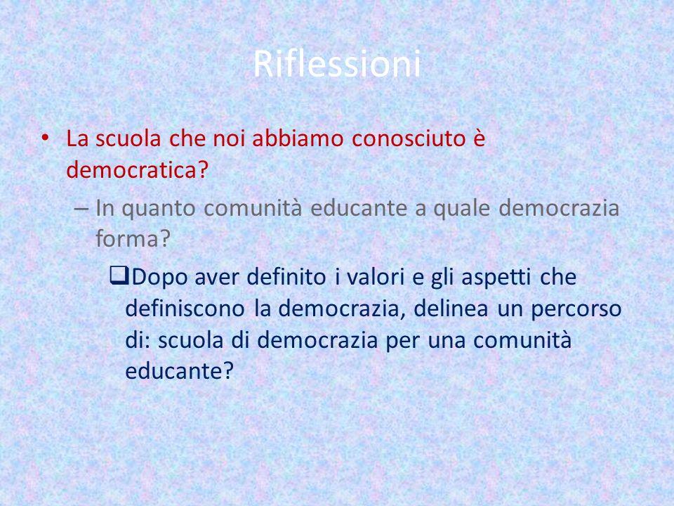 Riflessioni La scuola che noi abbiamo conosciuto è democratica? – In quanto comunità educante a quale democrazia forma? Dopo aver definito i valori e