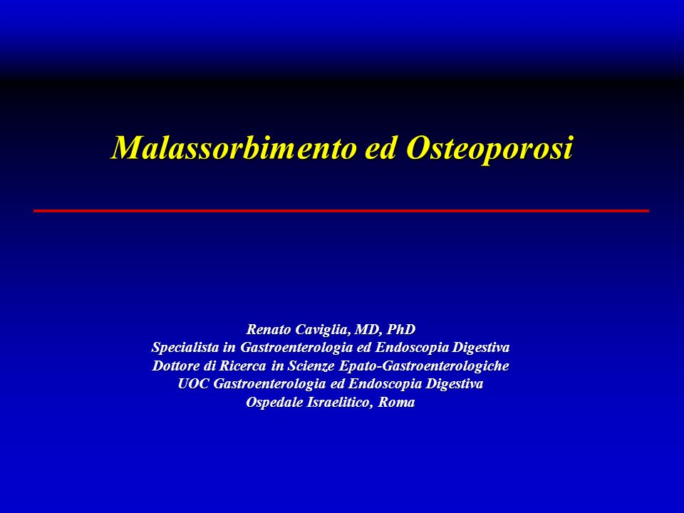 Malassorbimento ed Osteoporosi Patologie Gastrointestinali associate ad Osteoporosi 2.Malattie Infiammatorie intestinali ( M.