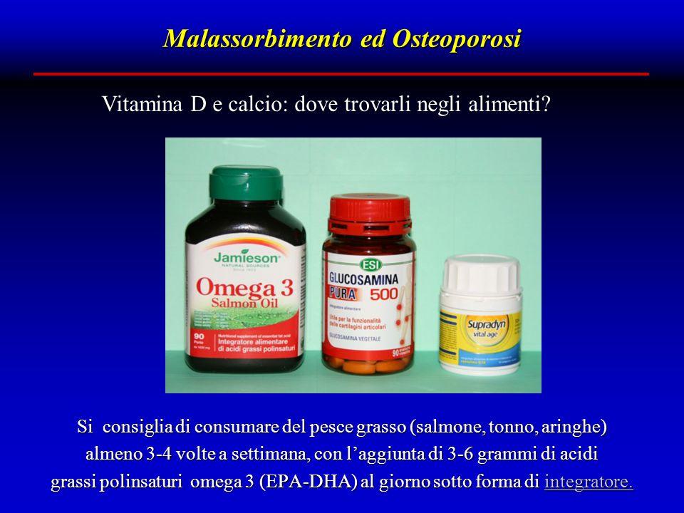 Malassorbimento ed Osteoporosi Vitamina D e calcio: dove trovarli negli alimenti.