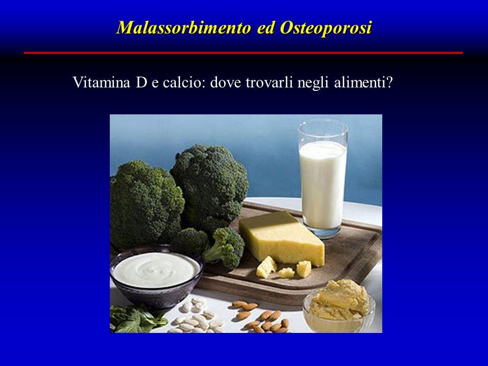 Malassorbimento ed Osteoporosi Vitamina D e calcio: dove trovarli negli alimenti?