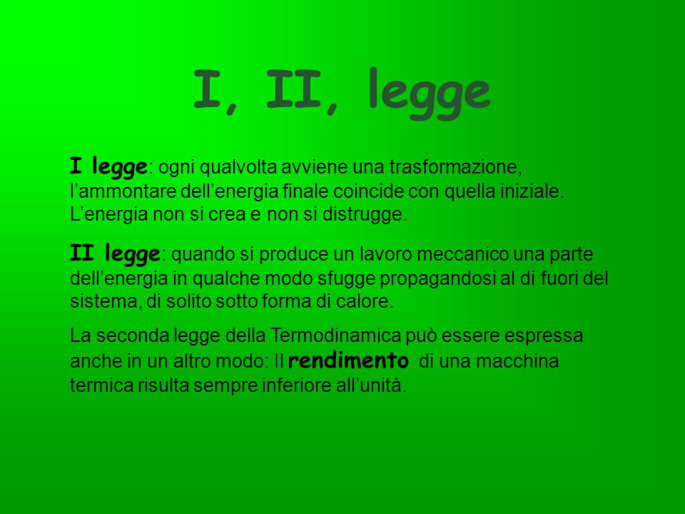 I, II, legge I legge : ogni qualvolta avviene una trasformazione, lammontare dellenergia finale coincide con quella iniziale. Lenergia non si crea e n