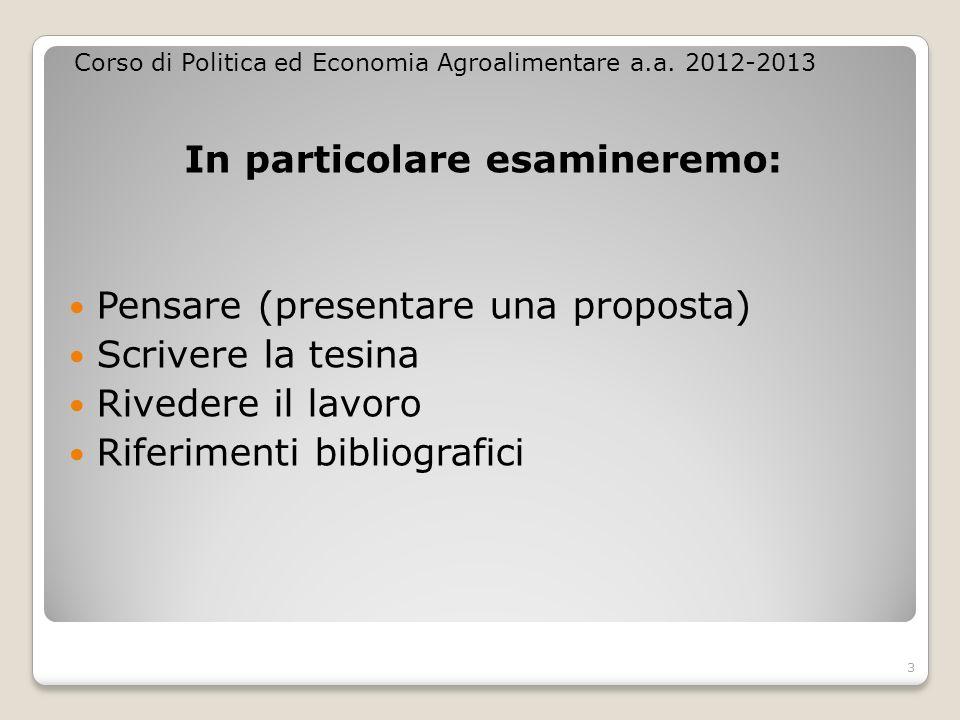 In particolare esamineremo: Pensare (presentare una proposta) Scrivere la tesina Rivedere il lavoro Riferimenti bibliografici Corso di Politica ed Eco