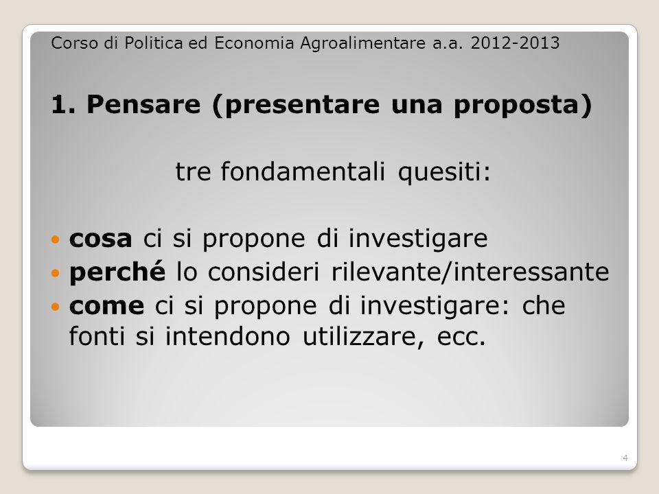 1. Pensare (presentare una proposta) tre fondamentali quesiti: cosa ci si propone di investigare perché lo consideri rilevante/interessante come ci si