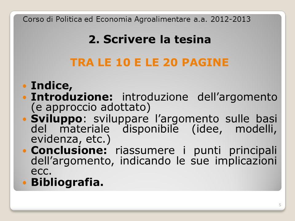 2. Scrivere la tesina TRA LE 10 E LE 20 PAGINE Indice, Introduzione: introduzione dellargomento (e approccio adottato) Sviluppo: sviluppare largomento