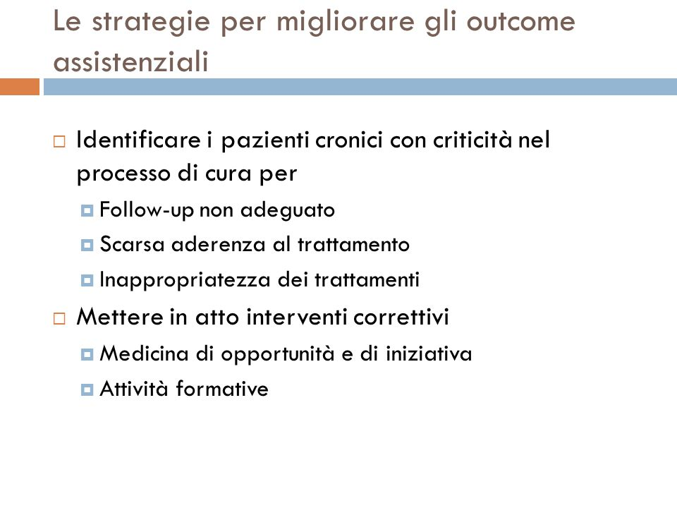Le strategie per migliorare gli outcome assistenziali Identificare i pazienti cronici con criticità nel processo di cura per Follow-up non adeguato Sc