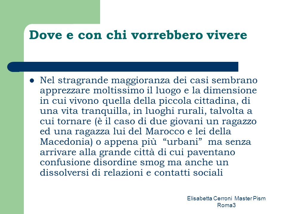 Elisabetta Cerroni Master Pism Roma3 I luoghi di Magliano Sabina per esempio potrebbe essere per persone che hanno problemi economici che non possono avere una loro casa..