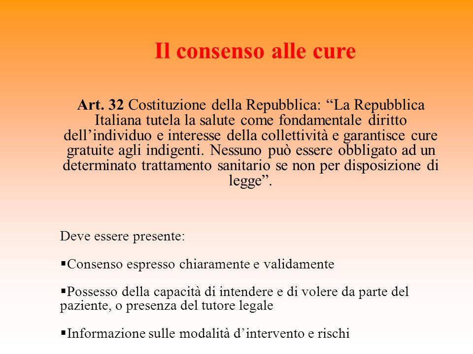 Il consenso alle cure Art. 32 Costituzione della Repubblica: La Repubblica Italiana tutela la salute come fondamentale diritto dellindividuo e interes