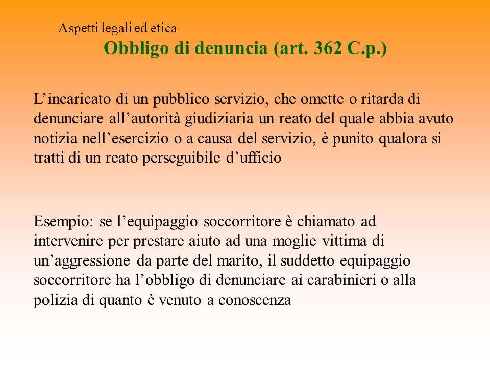 Obbligo di denuncia (art. 362 C.p.) Aspetti legali ed etica Lincaricato di un pubblico servizio, che omette o ritarda di denunciare allautorità giudiz