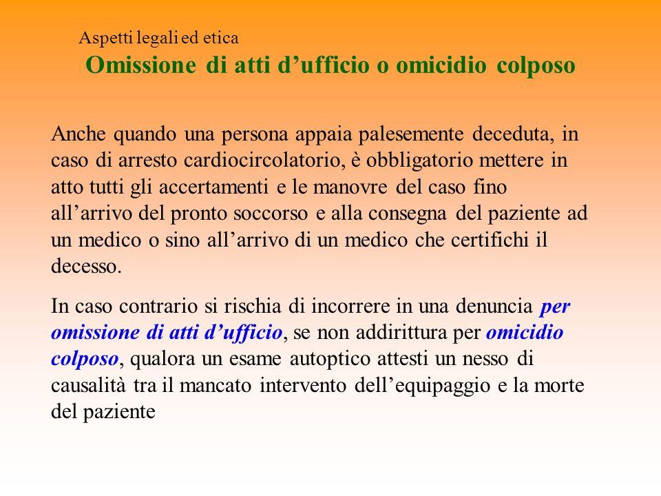 Omissione di atti dufficio o omicidio colposo Aspetti legali ed etica Anche quando una persona appaia palesemente deceduta, in caso di arresto cardioc