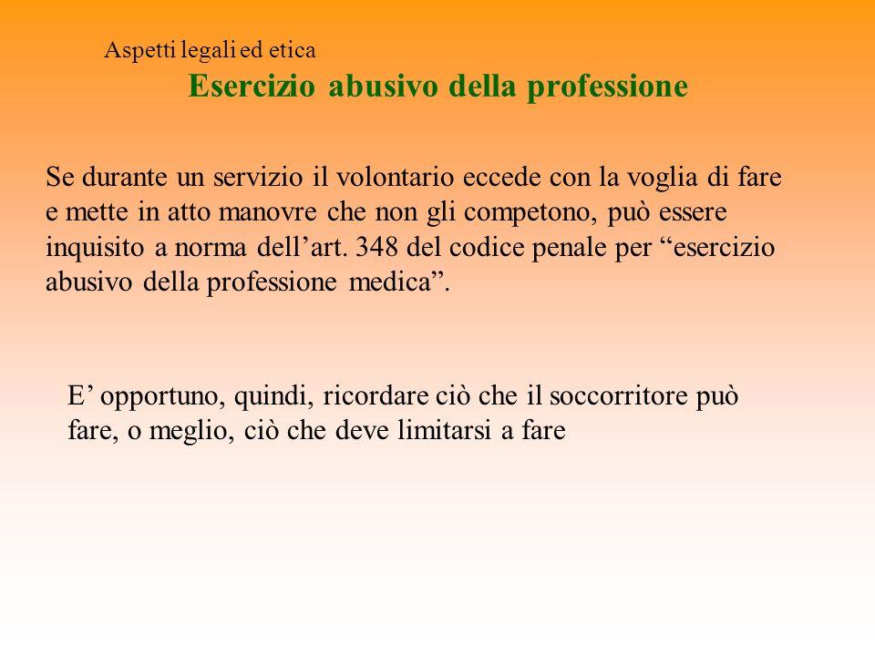 Esercizio abusivo della professione Aspetti legali ed etica Se durante un servizio il volontario eccede con la voglia di fare e mette in atto manovre