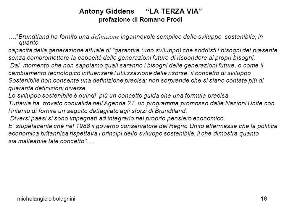 michelangiolo bolognini16 Antony Giddens LA TERZA VIA prefazione di Romano Prodi ….Brundtland ha fornito una definizione ingannevole semplice dello sv