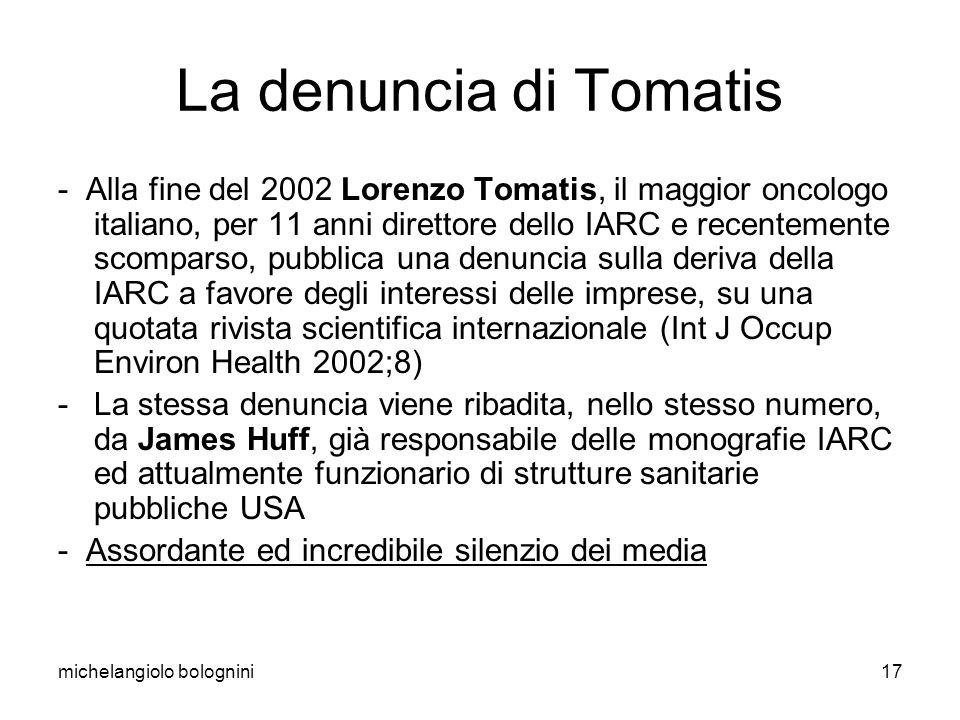 michelangiolo bolognini17 La denuncia di Tomatis - Alla fine del 2002 Lorenzo Tomatis, il maggior oncologo italiano, per 11 anni direttore dello IARC