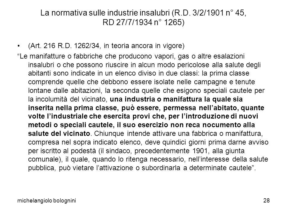 michelangiolo bolognini28 La normativa sulle industrie insalubri (R.D. 3/2/1901 n° 45, RD 27/7/1934 n° 1265) (Art. 216 R.D. 1262/34, in teoria ancora