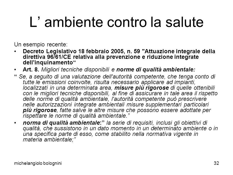 michelangiolo bolognini32 L ambiente contro la salute Un esempio recente: Decreto Legislativo 18 febbraio 2005, n.
