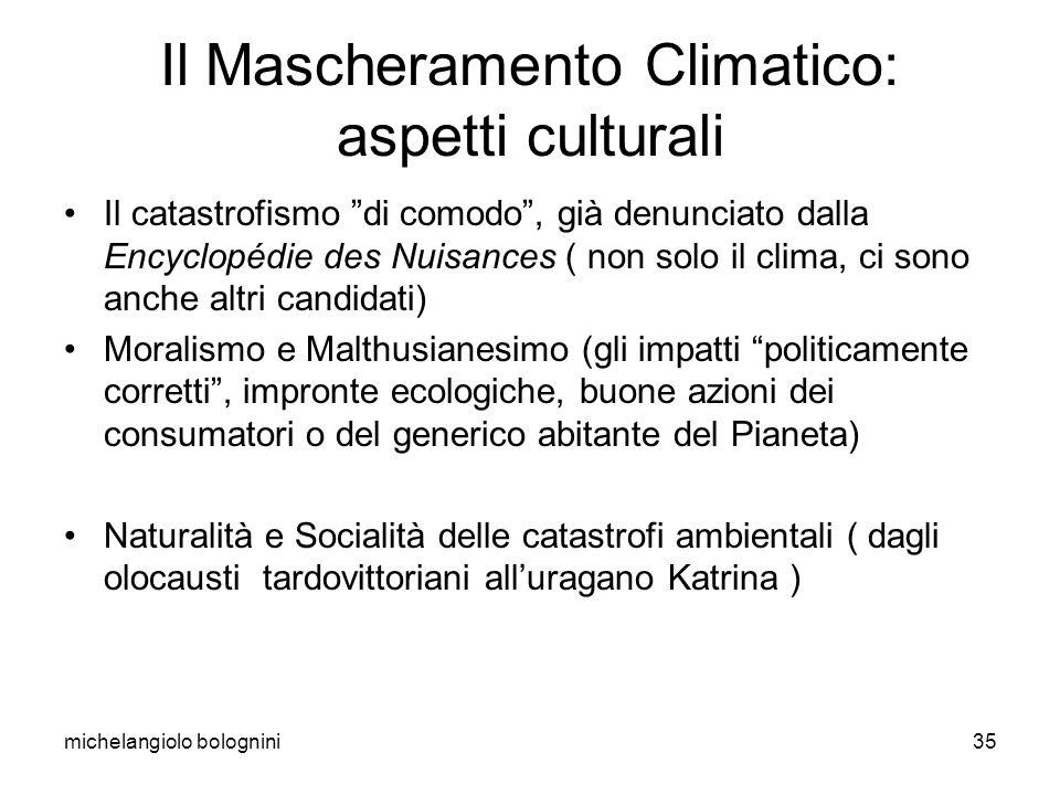 michelangiolo bolognini35 Il Mascheramento Climatico: aspetti culturali Il catastrofismo di comodo, già denunciato dalla Encyclopédie des Nuisances (