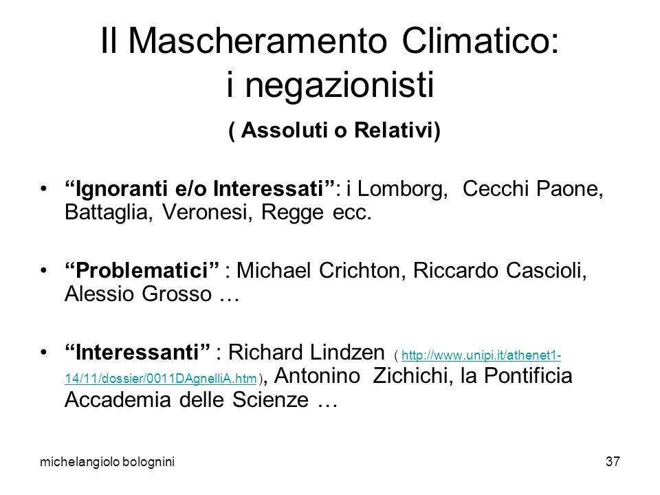 michelangiolo bolognini37 Il Mascheramento Climatico: i negazionisti ( Assoluti o Relativi) Ignoranti e/o Interessati: i Lomborg, Cecchi Paone, Battaglia, Veronesi, Regge ecc.