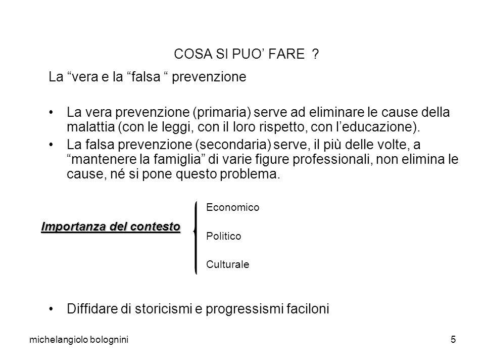 michelangiolo bolognini5 COSA SI PUO FARE ? La vera e la falsa prevenzione La vera prevenzione (primaria) serve ad eliminare le cause della malattia (