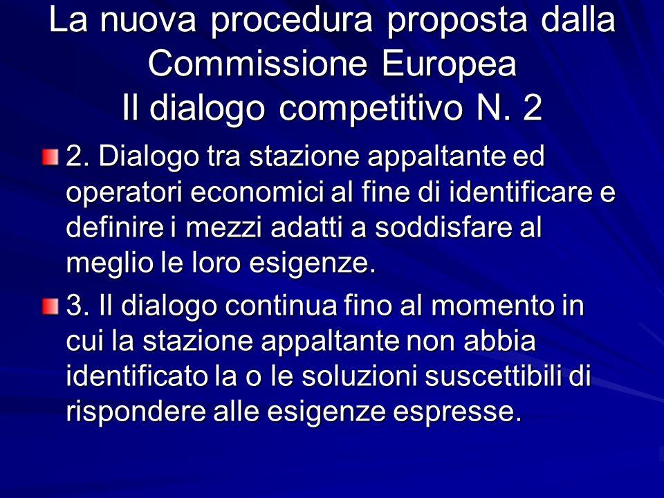 La nuova procedura proposta dalla Commissione Europea Il dialogo competitivo N. 2 2. Dialogo tra stazione appaltante ed operatori economici al fine di