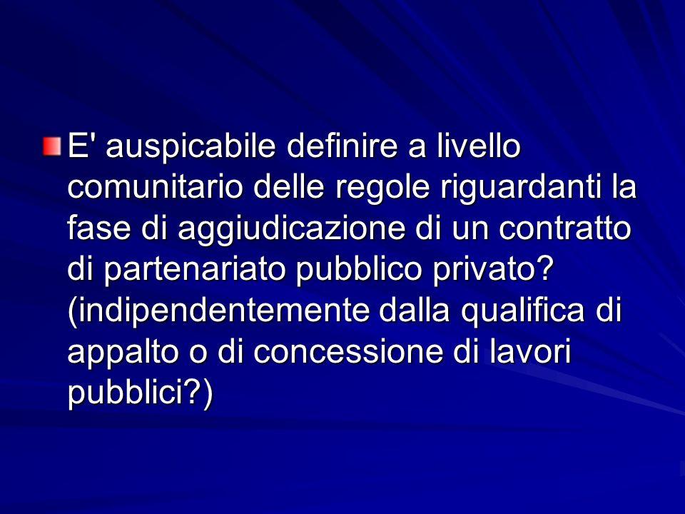 E' auspicabile definire a livello comunitario delle regole riguardanti la fase di aggiudicazione di un contratto di partenariato pubblico privato? (in
