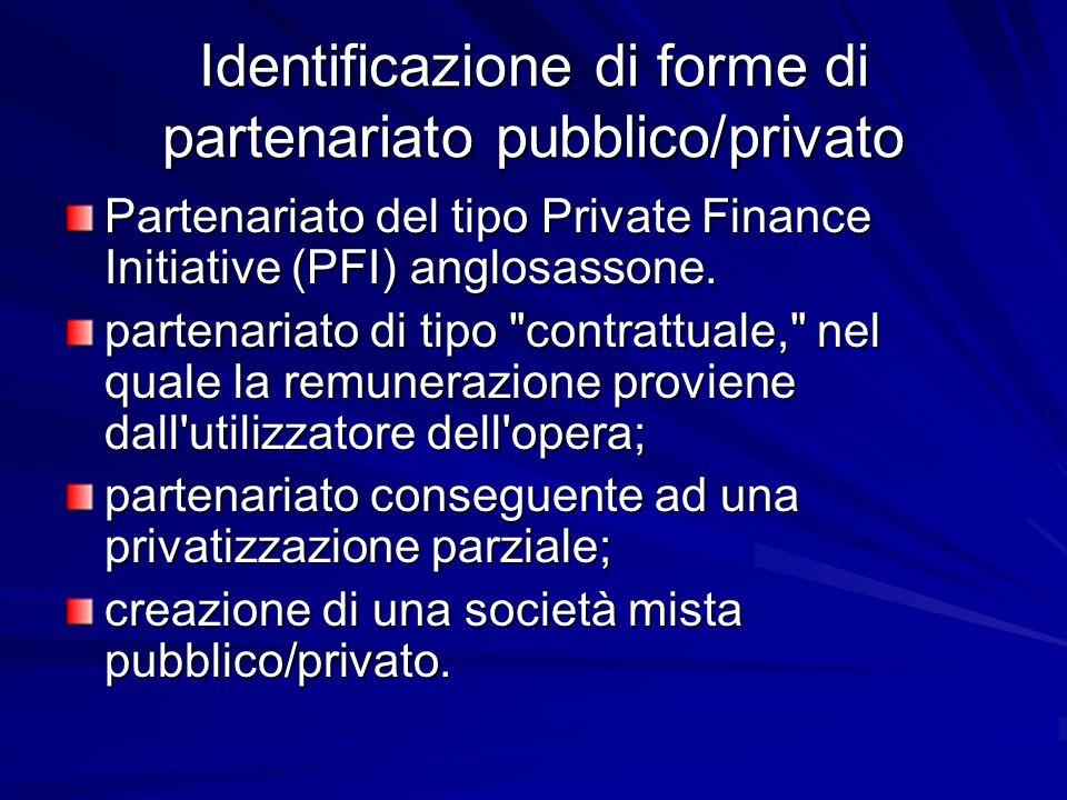 Identificazione di forme di partenariato pubblico/privato Partenariato del tipo Private Finance Initiative (PFI) anglosassone. partenariato di tipo