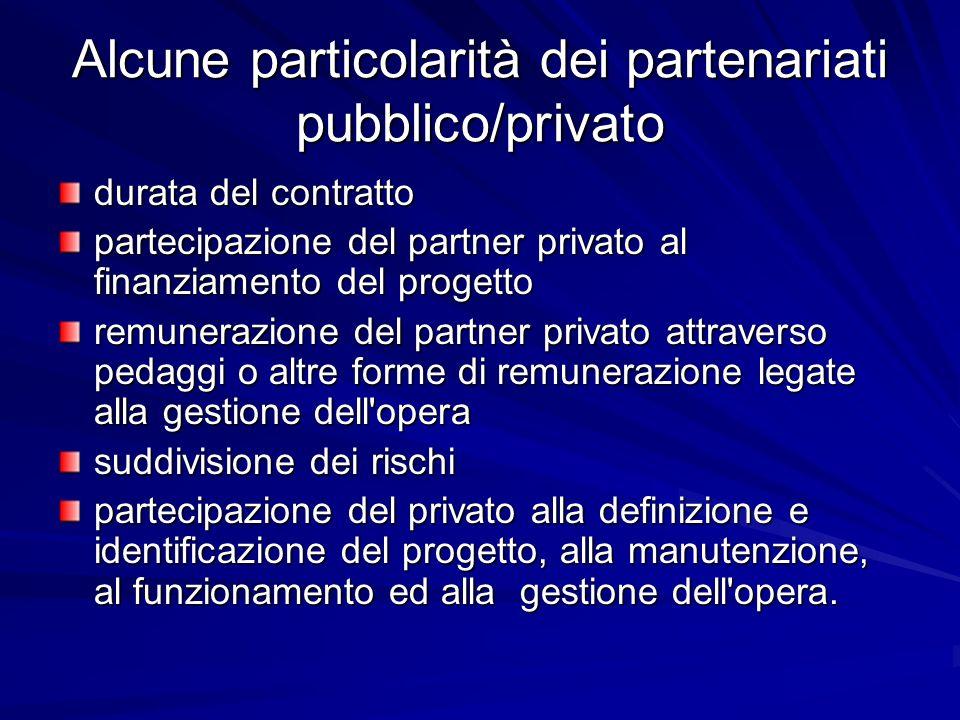 Alcune particolarità dei partenariati pubblico/privato durata del contratto partecipazione del partner privato al finanziamento del progetto remuneraz
