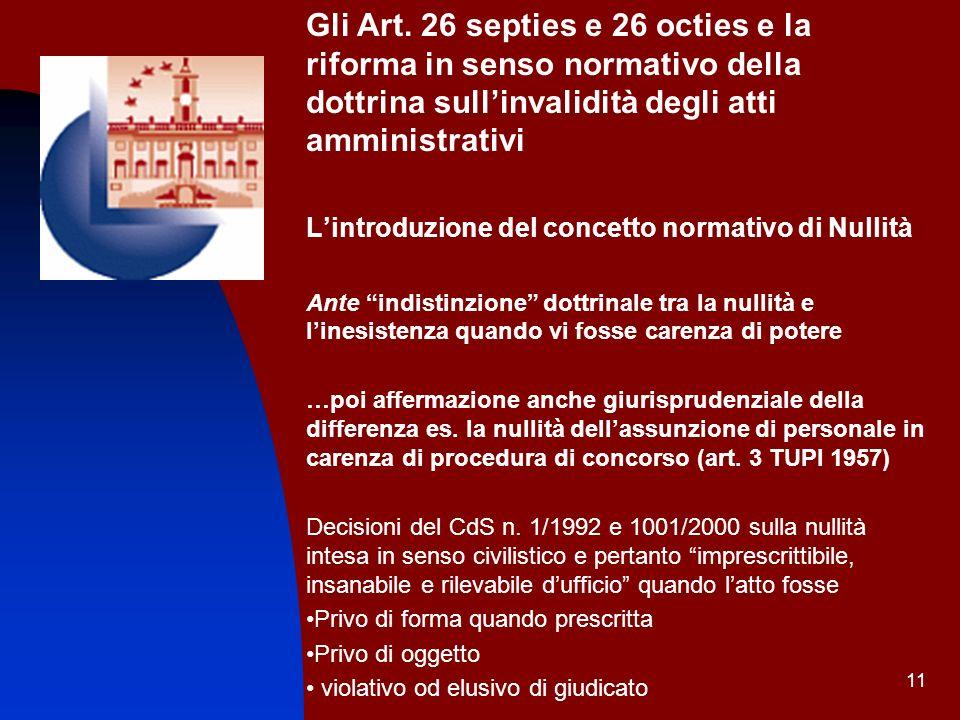 11 Gli Art. 26 septies e 26 octies e la riforma in senso normativo della dottrina sullinvalidità degli atti amministrativi Lintroduzione del concetto