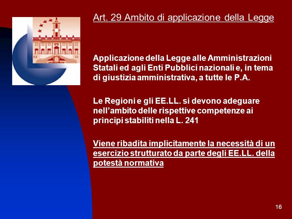 16 Art. 29 Ambito di applicazione della Legge Applicazione della Legge alle Amministrazioni Statali ed agli Enti Pubblici nazionali e, in tema di gius