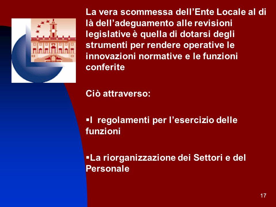 17 La vera scommessa dellEnte Locale al di là delladeguamento alle revisioni legislative è quella di dotarsi degli strumenti per rendere operative le