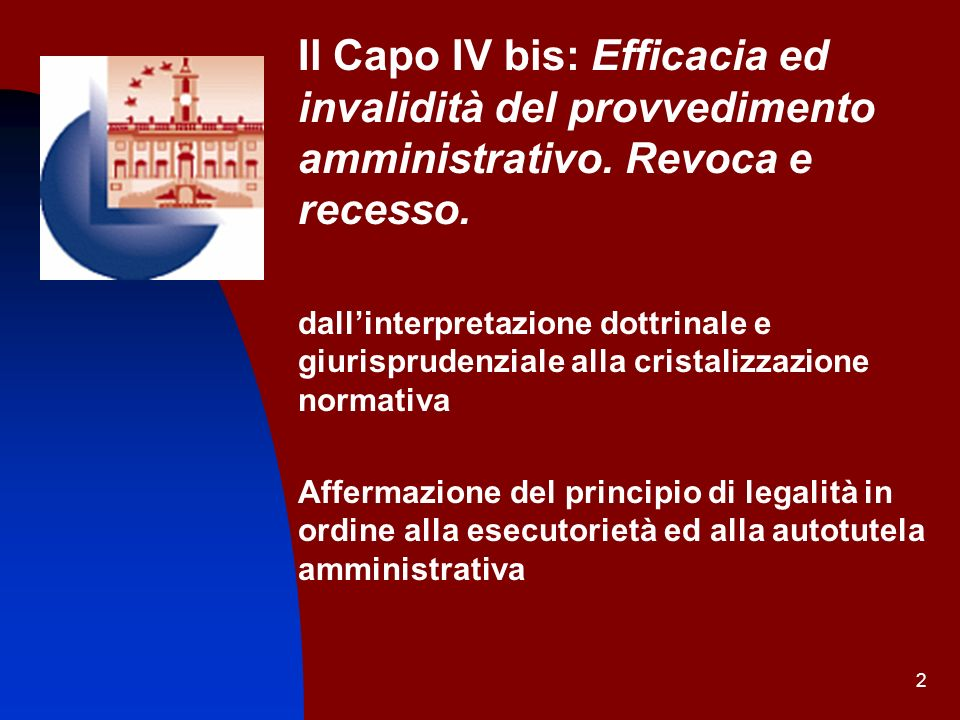2 Il Capo IV bis: Efficacia ed invalidità del provvedimento amministrativo. Revoca e recesso. dallinterpretazione dottrinale e giurisprudenziale alla