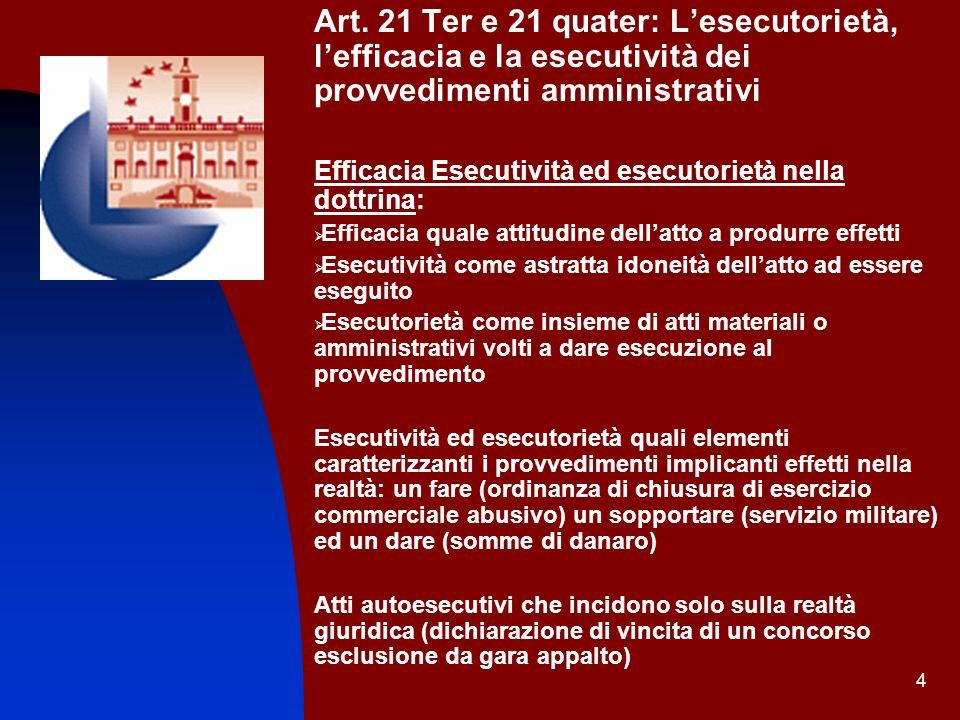 4 Art. 21 Ter e 21 quater: Lesecutorietà, lefficacia e la esecutività dei provvedimenti amministrativi Efficacia Esecutività ed esecutorietà nella dot