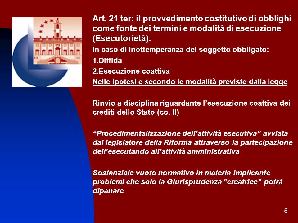 6 Art. 21 ter: il provvedimento costitutivo di obblighi come fonte dei termini e modalità di esecuzione (Esecutorietà). In caso di inottemperanza del