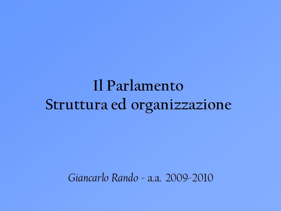 Giancarlo Rando - a.a. 2009-2010 Il Parlamento Struttura ed organizzazione