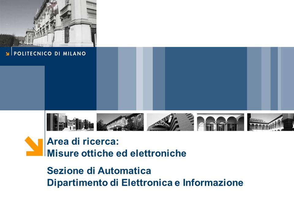 Area di ricerca: Misure ottiche ed elettroniche Sezione di Automatica Dipartimento di Elettronica e Informazione