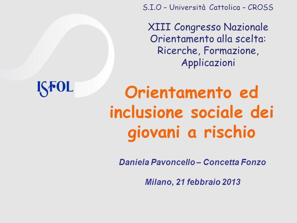 Orientamento ed inclusione sociale dei giovani a rischio Daniela Pavoncello – Concetta Fonzo Milano, 21 febbraio 2013 S.I.O – Università Cattolica – C