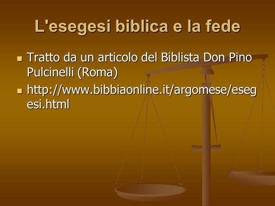 L'esegesi biblica e la fede Tratto da un articolo del Biblista Don Pino Pulcinelli (Roma) Tratto da un articolo del Biblista Don Pino Pulcinelli (Roma